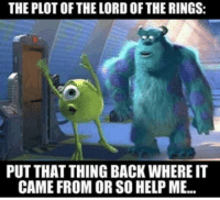 The Lord of the Rings, Help, and Lord of the Rings: THE PLOT OF THE LORD OF THE RINGS:  PUT THAT THING BACK WHERE IT  CAME FROM OR SO HELP ME.