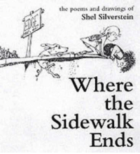 Dank, Drawings, and Poems: the poems and drawings of  Shel Silverstein  Where  the  Sidewalk  Ends This is a gift that must be given