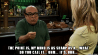 Frank tries to make a point [It's Always Sunny in Philadelphia]: THE POINT IS, MY MIND IS AS SHARP AS A... WHAT  DO YOU CALL IT... UHM... IT'S, UHH  impur Frank tries to make a point [It's Always Sunny in Philadelphia]