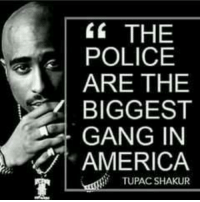And I Quote... #4983  #AndIQuote: THE  POLICE  ARE THE  BIGGEST  GANG IN  AMERICA  TUPAC SHAKUR And I Quote... #4983  #AndIQuote