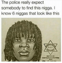 Police, Smh, and What Is: The police really expect  somebody to find this nigga. I  know 6 niggas that look like this Smh what is this?! 😂🤦♂️ https://t.co/jrt3Gvp1u1
