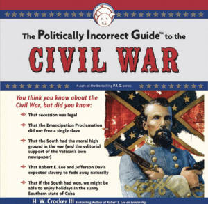 """Grandma, Civil War, and Cuba: The Politically Incorrect Guide"""" to the  CIVIL WAR  Apart of the bestselling P.L.G. series  You think you know about the  Civil War, but did you know:  That secession was legal  That the Emancipation Proclamation  did not free a single slave  That the South had the moral high  ground in the war (and the editorial  support of the Vatican's own  newspaper)  That Robert E. Lee and Jefferson Davis  expected slavery to fade away naturally  That if the South had won, we might be  able to enjoy holidays in the sunny  Southern state of Cuba  H.W.Crocker II Bestselling Au Audible just went full grandma with this targeted ad."""