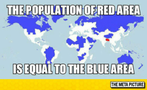 Club, Tumblr, and Blog: THE POPULATIONOERED AREA  IS EQUAL TO THE BLUE  AREA  THE META PICTURE laughoutloud-club:  That Red Spot Is Bangladesh And A Couple Of Indian States