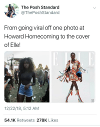 Going viral once and becoming famous: The Posh Standard  @ThePoshStandard  From going viral off one photo at  Howard Homecoming to the cover  of Elle!  12/22/18, 5:12 AM  54.1K Retweets 278K Likes Going viral once and becoming famous