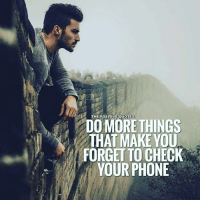 positive quotes: THE POSITIVE QUOTES  DO MORE THINGS  FORGETTO CHECK  YOUR PHONE