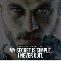 Awesome ❤: THE POSITIVE QUOTES  MY SECRET IS SIMPLE  I NEVER QUIT Awesome ❤