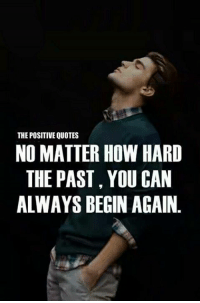 Never Give Up!: THE POSITIVE QUOTES  NO MATTER HOW HARD  THE PAST YOU CAN  ALWAYS BEGIN AGAIN Never Give Up!