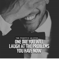 Exactly! 👍: THE POSITIVE QUOTES  ONE DAY YOU WILL  LAUGH AT THE PROBLEMS Exactly! 👍
