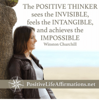 Memes, Impossibility, and Winston Churchill: The POSITIVE THINKER  sees the INVISIBLE  feels the INTANGIBLE,  and achieves the  IMPOSSIBLE  Winston Churchill <3 Positive Life Affirmations  .