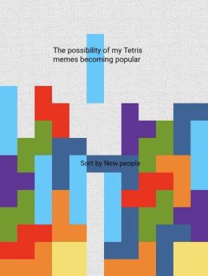 Dank, Meme, and Memes: The possibility of my Tetris  memes becoming popular  Sort by New people Tetris meme by Packerboy6 MORE MEMES