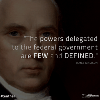 """Memes, Connected, and Constitution: """"The powers delegated  to the federal government  are FEW and DEFINED.""""  -JAMES MADISON  TENTH  #tenther  Amendment James Madison: """"The powers delegated by the proposed Constitution to the federal government, are few and defined. Those which are to remain in the State governments are numerous and indefinite. The former will be exercised principally on external objects, as war, peace, negotiation, and foreign commerce; with which last the power of taxation will, for the most part, be connected. The powers reserved to the several States will extend to all the objects which, in the ordinary course of affairs, concern the lives, liberties, and properties of the people, and the internal order, improvement, and prosperity of the State.""""  #founders #JamesMadison #constitution #10thAmendment"""