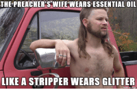 Smell, Why, and Stripper: THE PREACHER'SWIFE WEARS ESSENTIAL OIL  LIKE A STRIPPER WEARS GLITTER  made onngu Why Do They Smell?
