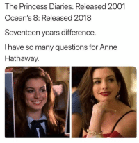 Need to know what products she's using 💯: The Princess Diaries: Released 2001  Ocean's 8: Released 2018  Seventeen years difference.  I have so many questions for Anne  Hathaway. Need to know what products she's using 💯