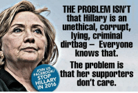 Memes, Corruption, and 🤖: THE PROBLEM ISN'T  that Hillary is an  unethical, corrupt,  lying, criminal  dirtbag Everyone  knows that.  The problem is  FACEBOOK/  that her supporters  don't care.  IN 2016 Allen West Republic