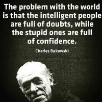 Confidence, Memes, and World: The problem with the world  is that the intelligent people  are full of doubts, while  the stupid ones are full  of confidence.  Charles Bukowski 🤔🤔Makes you wonder... FTM ThinkMinority @m2jaspreetsingh