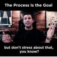 From Aubrey Marcus Podcast #84 - https://itunes.apple.com/us/podcast/aubrey-marcus-podcast/id521945322?mt=2: The Process is the Goal  but don't stress about that  you know? From Aubrey Marcus Podcast #84 - https://itunes.apple.com/us/podcast/aubrey-marcus-podcast/id521945322?mt=2