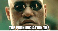 THE PRONUNCIATION THE