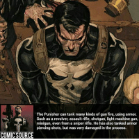 Amor piercing bullets, you had one job ________________________________________________________ Punisher Hulk CaptainAmerica WonderMan Deadpool IronFist Thor DrStrange SpiderMan Wolverine Logan Cable DrDoom DarthVader Sentry Superman IronMan Like DeathStroke Rebirth DCRebirth Like4Like Facts Comics BvS StarWars Marvel CW Disney DCComics: The Punisher can tank many kinds of gun fire, using armor.  Such as a revolver, assault rifle, shotgun, light machine gun,  minigun, even from a sniper rifle. He has also tanked armor  piercing shots, but was very damaged in the process.  COMIC SOURCE Amor piercing bullets, you had one job ________________________________________________________ Punisher Hulk CaptainAmerica WonderMan Deadpool IronFist Thor DrStrange SpiderMan Wolverine Logan Cable DrDoom DarthVader Sentry Superman IronMan Like DeathStroke Rebirth DCRebirth Like4Like Facts Comics BvS StarWars Marvel CW Disney DCComics