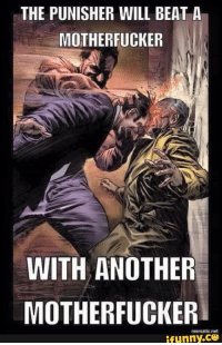 motherfucker: THE PUNISHER WILL BEAT A  MOTHERFUCKER  WITH ANOTHER  MOTHERFUCKER  mematic net