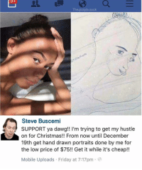 I honestly can't think of anything I want to give my loved ones more this Christmas: The purple sock  Steve Buscemi  SUPPORT ya dawg!! I'm trying to get my hustle  on for Christmas!! From now until December  19th get hand drawn portraits done by me for  the low price of $75!! Get it while it's cheap!!  Mobile Uploads Friday at 7:17pm I honestly can't think of anything I want to give my loved ones more this Christmas