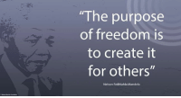 """""""The purpose of freedom is to create it for others."""" ~ Nelson Mandela from his Prison Desk Calendar, written on Robben Island, 2 June 1979 #LivingTheLegacy #MadibaRemembered   www.nelsonmandela.org www.mandeladay.com archive.nelsonmandela.org: """"The purpose  of freedom is  to create it  for others""""  Nelson Rolihlahla Mandela """"The purpose of freedom is to create it for others."""" ~ Nelson Mandela from his Prison Desk Calendar, written on Robben Island, 2 June 1979 #LivingTheLegacy #MadibaRemembered   www.nelsonmandela.org www.mandeladay.com archive.nelsonmandela.org"""