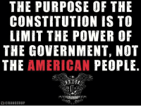 Memes, 🤖, and The Americans: THE PURPOSE OF THE  CONSTITUTION IS TO  LIMIT THE POWER OF  THE GOVERNMENT, NOT  THE AMERICAN PEOPLE  GORAN GERUP It's that simple.   RangerUp.com