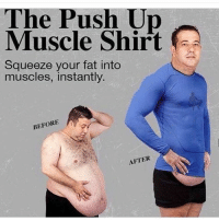Memes, 🤖, and Push: The Push Up  Muscle Shirt  Squeeze your fat into  muscles, instantly  BEFORE  AFTER