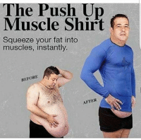 A must have! Especially for the summer vibes! 😂: The Push Up  Muscle Shirt  Squeeze your fat into  muscles, instantly.  BEFORE  AFTER A must have! Especially for the summer vibes! 😂