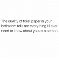 Memes, Bullshit, and 🤖: The quality of toilet paper in your  bathroom tells me everything ll ever  need to know about you as a person. Miss me with that 1 ply bullshit 🙄😒(@thehandyj)