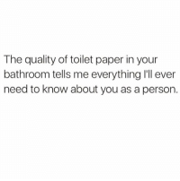 Girl Memes, Paper, and One: The quality of toilet paper in your  bathroom tells me everything I'll ever  need to know about you as a person. Get out of here with that one ply @jessicabsorkin