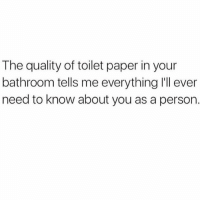 Facts, Paper, and Toilet Paper: The quality of toilet paper in your  bathroom tells me everything ll ever  need to know about you as a person. Facts 😂💯 https://t.co/8jAd1VQs5B