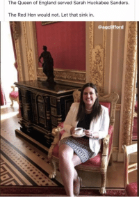 England, Love, and Queen: The Queen of England served Sarah Huckabee Sanders.  The Red Hen would not. Let that sink in.  @agclifford