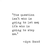 http://iglovequotes.net/: The question  isnt who is  going to let me;  it's who is  going to stop  me.  t0  -Ayn Rand http://iglovequotes.net/