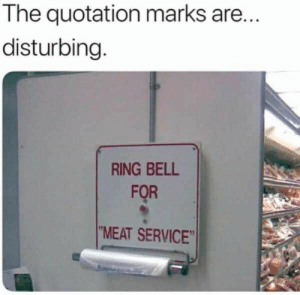 Meat service: The quotation marks are.  disturbing  RING BELL  FQR  MEAT SERVICE Meat service