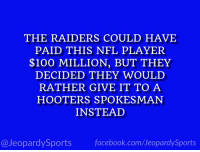 """Who is: Khalil Mack?"" #JeopardySports #CHIvsGB https://t.co/36csaDYkNK: THE RAIDERS COULD HAVE  PAID THIS NFL PLAYER  $100 MILLION, BUT THEY  DECIDED THEY WOULD  RATHER GIVE IT TO A  HOOTERS SPOKESMAN  INSTEAD  @JeopardySportsfacebook.com/JeopardySports ""Who is: Khalil Mack?"" #JeopardySports #CHIvsGB https://t.co/36csaDYkNK"