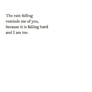 Rain, Net, and You: The rain falling  reminds me of you  because it is falling hard  and I am too. https://iglovequotes.net/