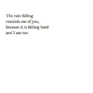 https://iglovequotes.net/: The rain falling  reminds me of you,  because it is falling hard  and I am too. https://iglovequotes.net/