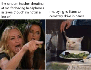 emotionalbinbag:  my speciality is making low quality memes about random things that happen to me@overlyspecificmcrmemes: the random teacher shouting  at me for having headphones  in (even though im not in a  lesson)  me, trying to listen to  cemetery drive in peace emotionalbinbag:  my speciality is making low quality memes about random things that happen to me@overlyspecificmcrmemes