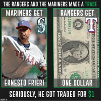 Memes, Rangers, and 🤖: THE RANGERS AND THE MARINERS MADE A TRADE  MARINERS GET RANGERS GET  ERNESTOFRIERONE DOLLAR  SERIOUSLY, HE GOT TRADED FOR $1  CREDIT: AP The deal was made to clear a roster spot...but still