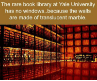 The rare book library at Yale University  has no windows..because the walls  are made of translucent marble. https://t.co/S5TcaGm03y