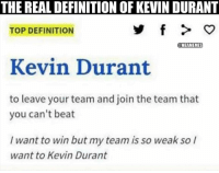 😭😂: THE REAL DEFINITION OF KEVIN DURANT  TOP DEFINITION  @NBAMEMES  Kevin Durant  to leave your team and join the team that  you can't beat  I want to win but my team is so weak so I  want to Kevin Durant 😭😂