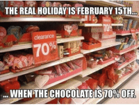 70% off for the win!😂🙌 #ValentinesDay: THE REAL HOLIDAYIS FEBRUARY 15TH..  clearance  70  WHEN THE CHOCOLATE IS70%OFF 70% off for the win!😂🙌 #ValentinesDay