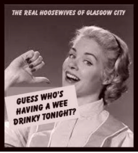 Glasgow: THE REAL HOOSEWIVES OF GLASGOW CITY  GUESS WHO'S  A WEE  HAVING DRINKY