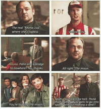 "Crowley 👏😂-owner supernatural deanwinchester samwinchester brothers castiel destiel jensenackles jaredpadalecki mishacollins cockles brotp j2: The real ""Mona Lisa""  where shes topless.  Alaska. Palin and a bridge  to nowhere? No, thanks  You're bidding the moon?  Vatican City  All right. The moon.  Yeah claimed it for hell Think  a man named Buzz gets to go into  space without making a deal? Crowley 👏😂-owner supernatural deanwinchester samwinchester brothers castiel destiel jensenackles jaredpadalecki mishacollins cockles brotp j2"