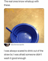 Good, The Real, and Humans of Tumblr: The real ones know whatsup with  these  @julianaazapata  I was always scared to drink out of the  straw bcl was afraid someone didn't  wash it good enough