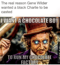 "<p>The Chocolate Factory via /r/dank_meme <a href=""http://ift.tt/2fqBaI3"">http://ift.tt/2fqBaI3</a></p>: The real reason Gene Wilder  wanted a black Charlie to be  casted  IWANT A CHOCOLATE BOY  ORRAC OR  TO RUNMY CHOCOLATE <p>The Chocolate Factory via /r/dank_meme <a href=""http://ift.tt/2fqBaI3"">http://ift.tt/2fqBaI3</a></p>"