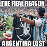 Why did Argentina REALLY lose? #Raiders Credit: Dustin Barker & Soccer Memes: THE REAL REASON  @NFLIMEMEZ  ARGENTINA LOST Why did Argentina REALLY lose? #Raiders Credit: Dustin Barker & Soccer Memes
