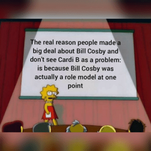 Bill Cosby, Money, and Tumblr: The real reason people made a  big deal about Bill Cosby and  don't see Cardi B as a problem:  is because Bill Cosby was  actually a role model at one  point srsfunny:  She makes money money moves