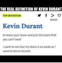 WHO DID THIS😂😂: THE REALDEFINITION OFKEVINDURANT  TOP DEFINITION  @NBAMEMES  Kevin Durant  to leave your team and join the team that  you can't beat  want to win but my team is so weak so  want to Kevin Durant WHO DID THIS😂😂