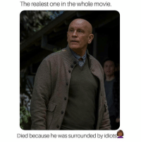 Memes, Movie, and 🤖: The realest one in the whole movie.  Died because he was surrounded by idiots 🤦🏽‍♂️🤦🏽‍♂️